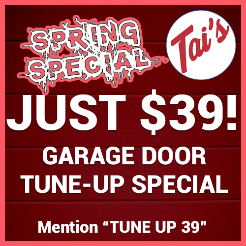 Special Spring Offer. Garage Door Tune Up - Just $39 from Tai's Garage Doors & Locksmith.